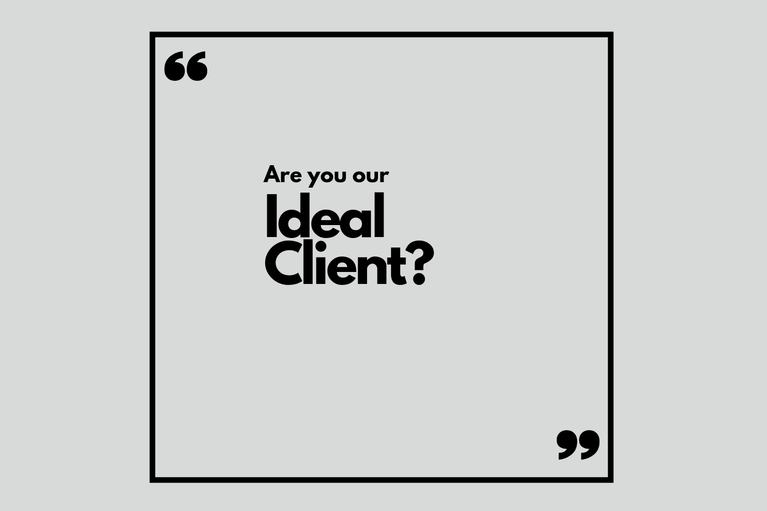 Are You Our Ideal Client?